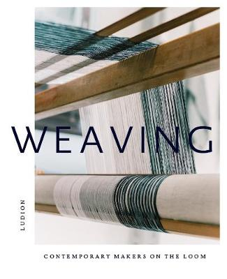 Weaving: Contemporary Makers on the Loom book