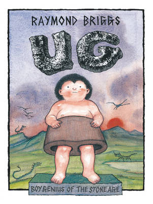 Ug : Boy Genius Of The Stone Age And His Search For Soft Trousers by Raymond Briggs