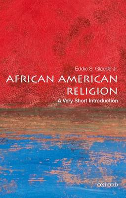 African American Religion: A Very Short Introduction by Eddie S. Glaude, Jr.