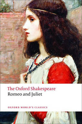 Romeo and Juliet: The Oxford Shakespeare by William Shakespeare