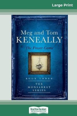 The Power Game: The Monsarrat Series (BK3) (16pt Large Print Edition) by Meg Keneally