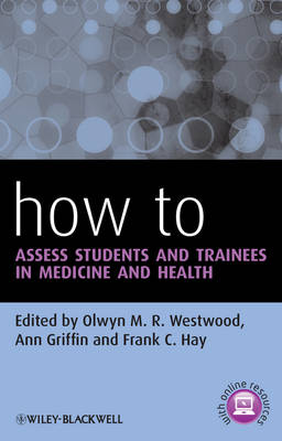 How to Assess Students and Trainees in Medicine   and Health by Olwyn M. R. Westwood