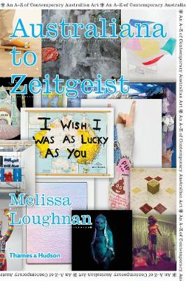 Australiana to Zeitgeist: An A-Z of Contemporary Australian Art by Loughnan Melissa