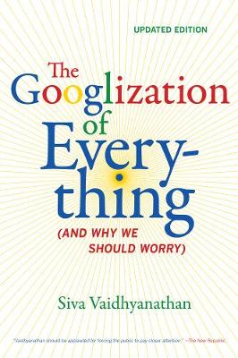 Googlization of Everything by Siva Vaidhyanathan