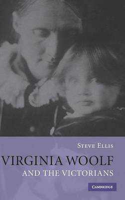 Virginia Woolf and the Victorians by Steve Ellis