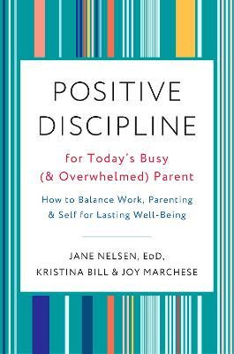 Positive Discipline for Today's Busy and Overwhelmed Parent by Joy Marchese