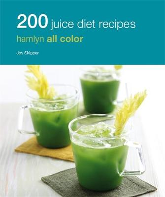 Hamlyn All Colour Cookery: 200 Juice Diet Recipes book