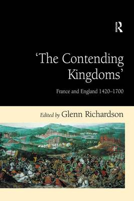 'The Contending Kingdoms': France and England 1420-1700 by Glenn Richardson