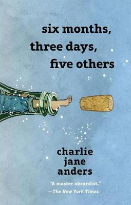 Six Months, Three Days, Five Others by Charlie Jane Anders