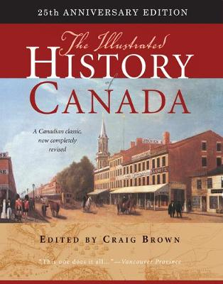The Illustrated History of Canada by Craig Brown