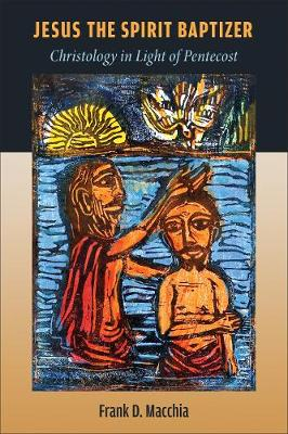 Jesus the Spirit Baptizer by Frank D. Macchia