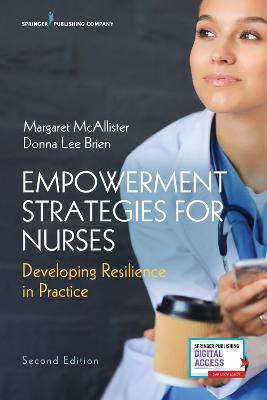 Empowerment Strategies for Nurses: Developing Resiliency in Practice by Margaret McAllister