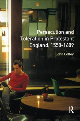 Persecution and Toleration in Protestant England 1558-1689 by John Coffey