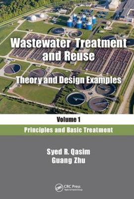 Wastewater Treatment and Reuse, Theory and Design Examples, Volume 1 by Syed R. Qasim