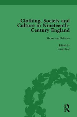 Clothing, Society and Culture in Nineteenth-Century England, Volume 2 by Clare Rose