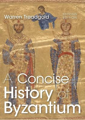 A Concise History of Byzantium by Warren Treadgold