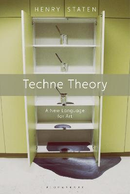 Techne Theory: A New Language for Art by Henry Staten