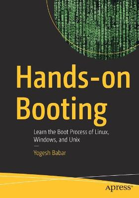 Hands-on Booting: Learn the Boot Process of Linux, Windows, and Unix by Yogesh Babar