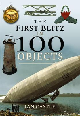 The The First Blitz in 100 Objects by Ian Castle
