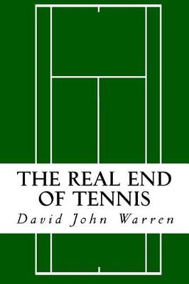 The Real End of Tennis by David John Warren