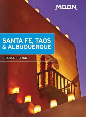 Moon Santa Fe, Taos & Albuquerque (Fifth Edition) by Steven Horak