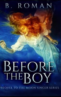 Before The Boy by B Roman