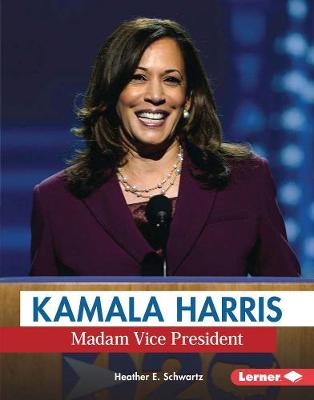Kamala Harris: Madam Vice President by Heather E. Schwartz