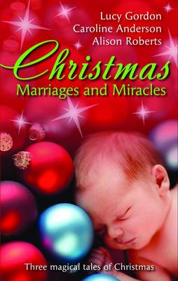 Christmas Marriages And Miracles/The Italian's Christmas Miracle/A Mummy For Christmas/The Italian Surgeon's Christmas Miracle by Caroline Anderson