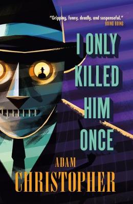 I Only Killed Him Once - LA Trilogy #3 by Adam Christopher