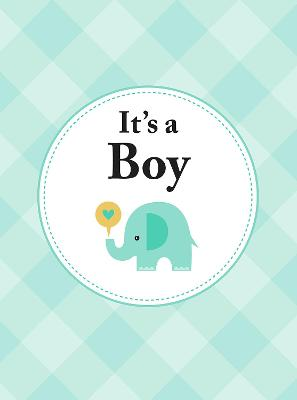 It's a Boy: The Perfect Gift for Parents of a Newborn Baby Son book