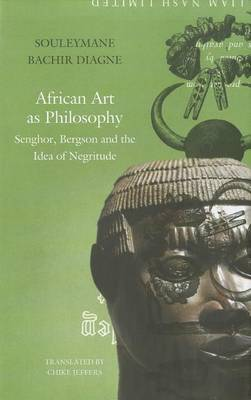 African Art as Philosophy by Souleymane Bachir Diagne