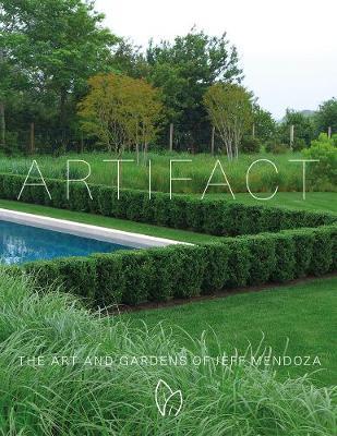 Artifact: The Art and Gardens of Jeff Mendoza by Jeff Mendoza