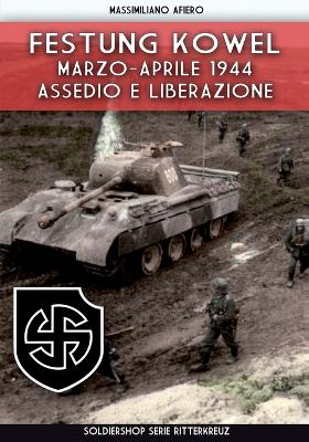 Festung Kowel: Marzo-aprile 1944: assedio e liberazione by Massimiliano Afiero