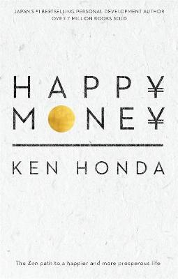 Happy Money: The Zen path to a happier and more prosperous life book
