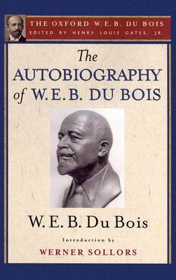The Autobiography of W. E. B. Du Bois (The Oxford W. E. B. Du Bois) by W. E. B. Du Bois