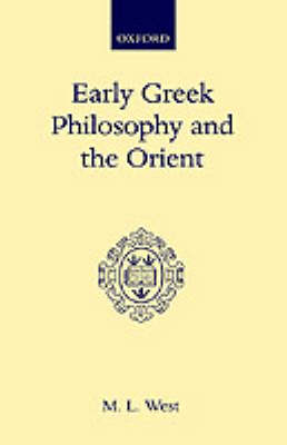 Early Greek Philosophy and the Orient by M. L. West
