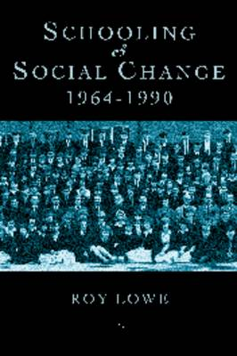 Schooling and Social Change 1964-1990 by Roy Lowe