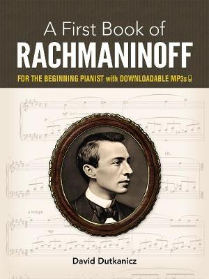 A First Book of Rachmaninoff: for the Beginning Pianist with Downloadable MP3s by David Dutkanicz