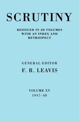 Scrutiny: A Quarterly Review Vol. 15 1947-48 by F. R. Leavis