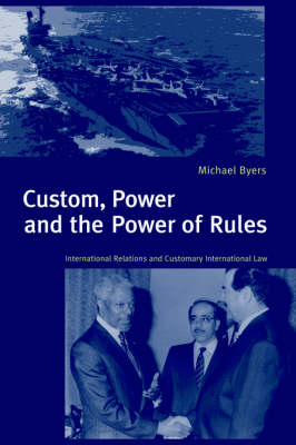 Custom, Power and the Power of Rules by Michael Byers