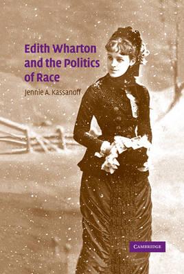 Edith Wharton and the Politics of Race by Jennie A. Kassanoff