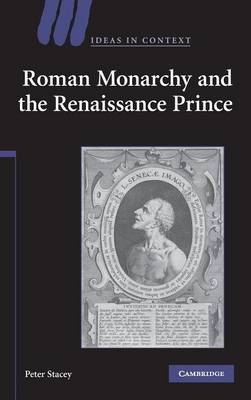 Roman Monarchy and the Renaissance Prince by Peter Stacey