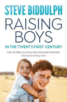 Raising Boys In The Twenty-First Century by Steve Biddulph