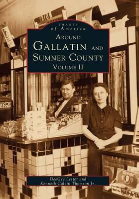 Around Gallatin and Sumner County, Volume 2 by Deegee Lester