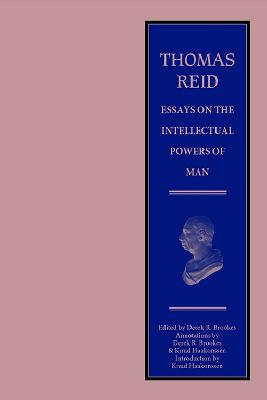 Thomas Reid - Essays on the Intellectual Powers of Man: A Critical Edition by Thomas Reid