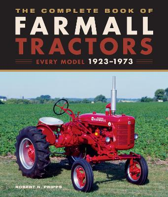 The Complete Book of Farmall Tractors: Every Model 1923-1973 by Robert N. Pripps