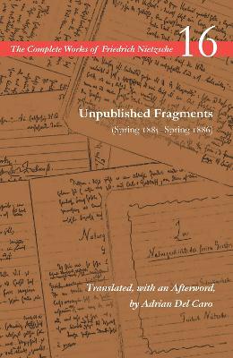 Unpublished Fragments (Spring 1885-Spring 1886): Volume 16 by Friedrich Nietzsche