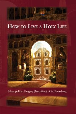 How to Live a Holy Life by Gregory Postnikov