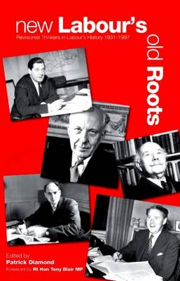 New Labour's Old Roots by Patrick Diamond