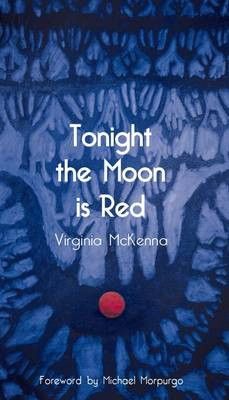 Tonight the Moon is Red by Virginia McKenna